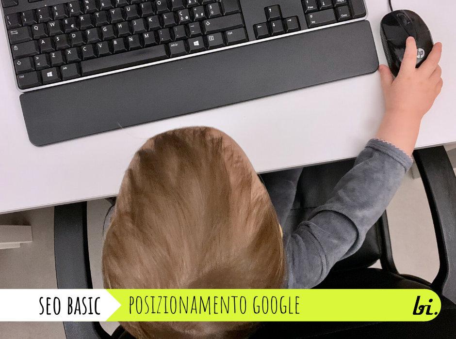 Posizionamento Google: quello che devi sapere per verificarlo e migliorarlo